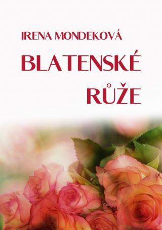 Blatenské růže - Mondeková Irena [E-kniha]